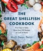 The Great Shellfish Cookbook - From Sea to Table: More than 100 Recipes to Cook at Home ebook by Matt Dean Pettit