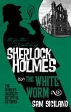 The Further Adventures of Sherlock Holmes - The White Worm ebook by Sam Siciliano