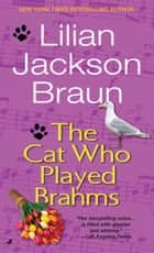 The Cat Who Played Brahms ebook by Lilian Jackson Braun