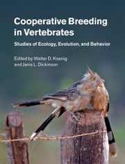 Cooperative Breeding in Vertebrates - Studies of Ecology, Evolution, and Behavior ebook by Walter D. Koenig,Janis L. Dickinson