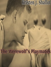 The Werewolf's Playmates ebook by Kristen J. Shallot