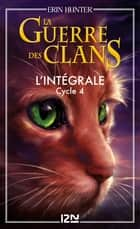 La guerre des clans - cycle 4 intégrale ebook by Erin HUNTER, Aude CARLIER
