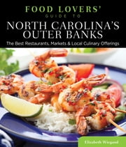 Food Lovers' Guide to® North Carolina's Outer Banks - The Best Restaurants, Markets & Local Culinary Offerings ebook by Elizabeth Wiegand
