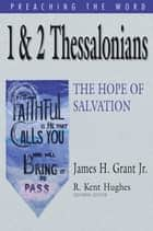 1 & 2 Thessalonians ebook by James H. Grant Jr.,R. Kent Hughes