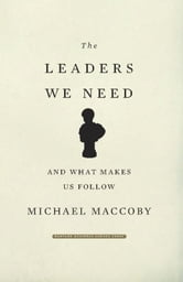 The Leaders We Need - And What Makes Us Follow ebook by Michael MacCoby