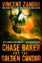 Chase Baker and the Golden Condor - A Chase Baker Thriller Series No. 2 ebook by Vincent Zandri
