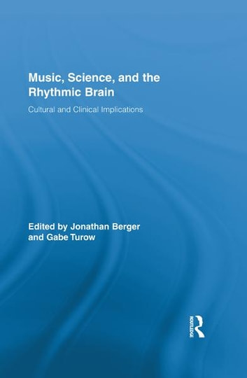 Music, Science, and the Rhythmic Brain - Cultural and Clinical Implications ebook by