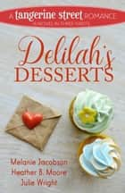 Delilah's Desserts ebook by Melanie Jacobson, Heather B. Moore, Julie Wright