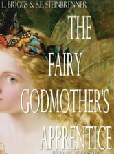The Fairy Godmother's Apprentice ebook by L. Briggs,S.E. Steinbrenner