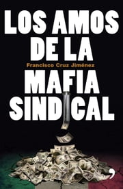 Los amos de la mafia sindical ebook by Francisco Cruz