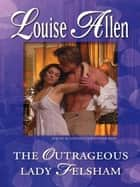 The Outrageous Lady Felsham ebook by Louise Allen
