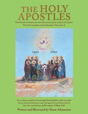 The Holy Apostles - The Eyewitnesses of the Amazing Life of Jesus Christ the Synaxarion for Children ebook by Maria Athanasiou