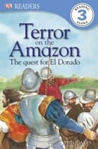 Terror on the Amazon - The Quest for El Dorado ebook by DK