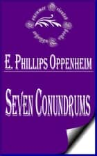Seven Conundrums ebook by E. Phillips Oppenheim