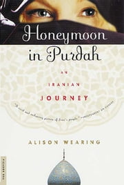 Honeymoon in Purdah - An Iranian Journey ebook by Alison Wearing