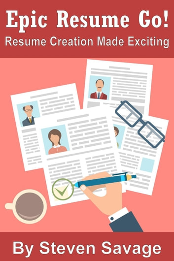 Epic Resume Go! Resume Creation Made Exciting (Second Edition) - Steve's Career Advice, #2 ebook by Steven Savage