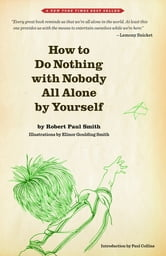 How to Do Nothing with Nobody All Alone by Yourself ebook by Robert Paul Smith