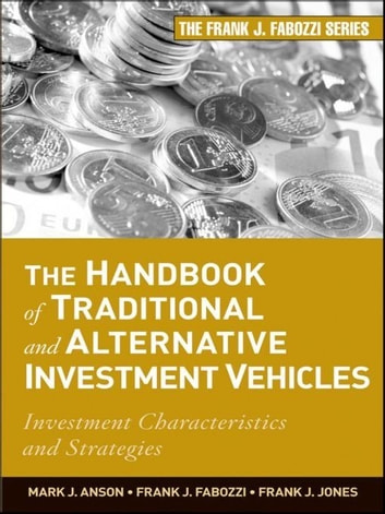 The Handbook of Traditional and Alternative Investment Vehicles - Investment Characteristics and Strategies ebook by Frank J. Jones,Mark J. P. Anson,Frank J. Fabozzi