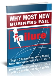 Why Most New Business Fail - Top 10 Reasons Why Most New Business Will Fail in 2013 ebook by Sven Hyltén-Cavallius