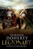 Legionary: Gods & Emperors (Legionary 5) ebook by Gordon Doherty