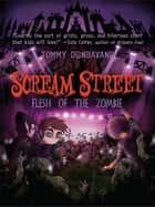 Scream Street: Flesh of the Zombie ebook by Tommy Donbavand