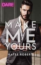 Make Me Yours - A Scorching Hot Romance ebook by