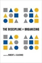 The Discipline of Organizing ebook by Robert J. Glushko, Jess Hemerly, Murray Maloney,...