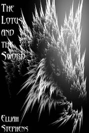 The Lotus and the Sword ebook by Elijah Stephens