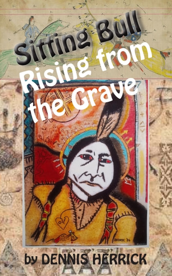 Sitting Bull Rising From the Grave ebook by Dennis Herrick
