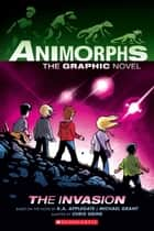 The Invasion (Animorphs Graphix #1) ebook by K. A. Applegate, Michael Grant, Chris Grine