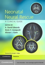 Neonatal Neural Rescue - A Clinical Guide ebook by A. David Edwards,Denis V. Azzopardi,Alistair J. Gunn