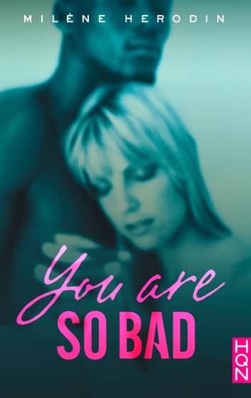 You Are so Bad - Une romance New Adult mêlant passion, danger et émotion ! ebook by Milène Herodin