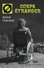 Corps étranger - 39. La paralysie irréversible ebook by Ariane Charland