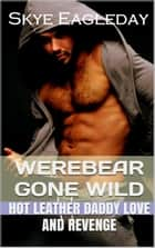 Werebear Gone Wild - Tales Of The Werebear, #2 ebook by Skye Eagleday