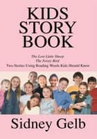Kids Story Book - The Lost Little Sheep, the Feisty Bird: Two Stories Using Reading Words Kids Should Know eBook by Sidney Gelb
