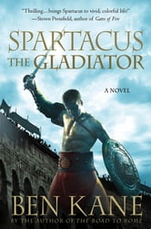 Spartacus: The Gladiator ebook by Ben Kane