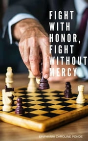 FIGHT WITH HONOR,FIGHT WITHOUT MERCY