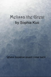 Melissa the Great - Where suspense always come back! ebook by Sophia Kuo