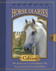 Horse Diaries #14: Calvino ebook by Ruth Sanderson,Whitney Sanderson