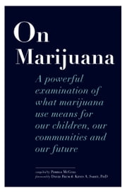 On Marijuana - A Powerful Examination of What Marijuana Means to Our Children, Our Communities, and Our Future ebook by Pamela McColl
