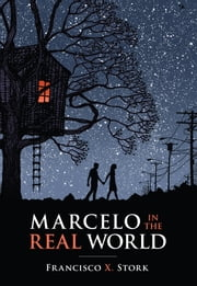 Marcelo in the Real World ebook by Francisco Stork,Francisco X. Stork