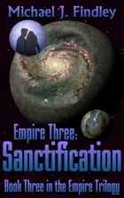 Empire 3: Sanctification ebook by Michael J. Findley