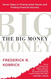 The Big Money - Seven Steps to Picking Great Stocks and Finding Financial Security ebook by Frederick R. Kobrick