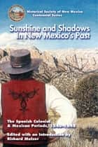 Sunshine and Shadows in New Mexico's Past, Volume 1 ebook by Richard Melzer