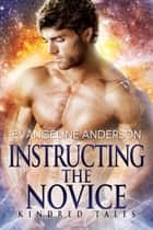 Instructing the Novice...Book 12 of the Kindred Tales Series ebook by Evangeline Anderson