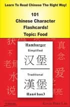 Learn To Read Chinese The Right Way! 101 Chinese Character Flashcards! Topic: Food ebook by Kevin Peter Lee
