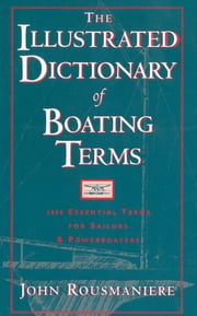 The Illustrated Dictionary of Boating Terms: 2000 Essential Terms for Sailors and Powerboaters (Revised Edition) ebook by John Rousmaniere