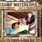 The Camp Waterlogg Chronicles 1 - The Best of the Comedy-O-Rama Hour, Season 5 audiobook by Joe Bevilacqua, Lorie Kellogg, Pedro Pablo Sacristán
