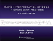 Rapid Interpretation of ECGs in Emergency Medicine - A Visual Guide ebook by Jennifer Martindale,David F. M. Brown