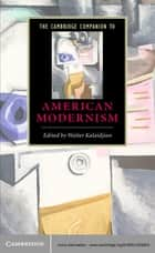 The Cambridge Companion to American Modernism ebook by Walter Kalaidjian